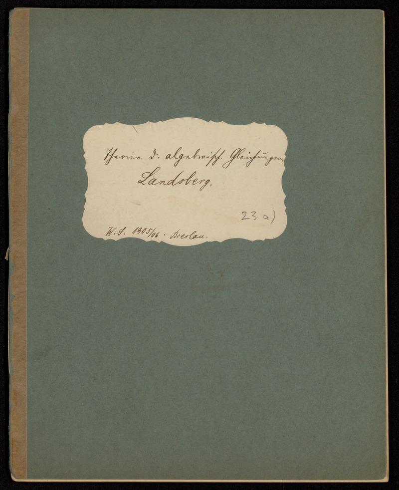 Theorie der algebraischen Gleichungen [I]. [Vorlesungsnachschrift], Breslau, 1905 - 1906