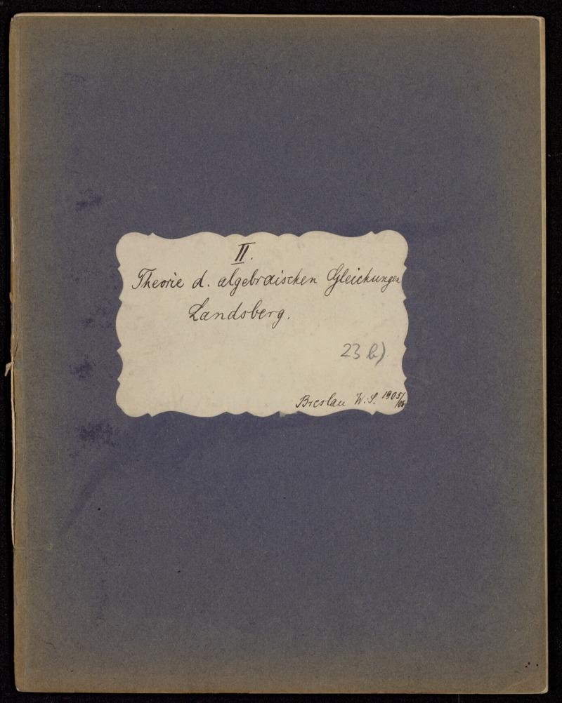 Theorie der algebraischen Gleichungen II. [Vorlesungsnachschrift], Breslau, 1905 - 1906