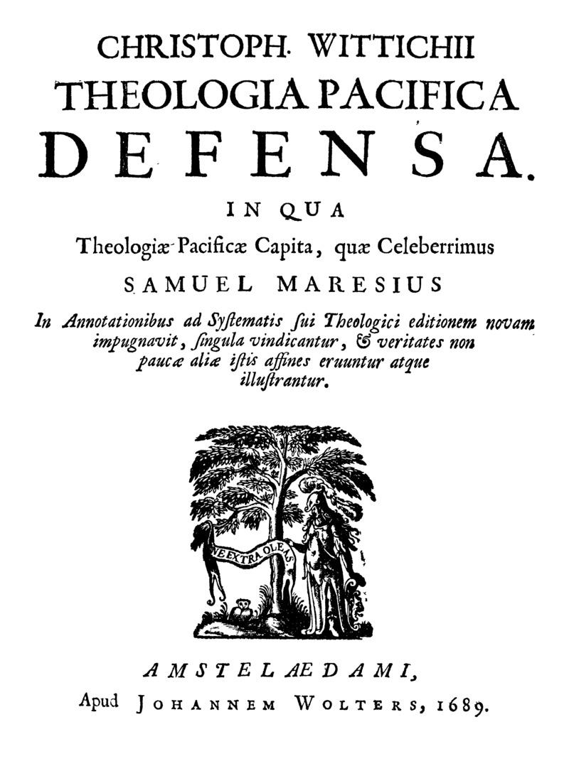 Christoph. Wittichii Theologia Pacifica Defensa