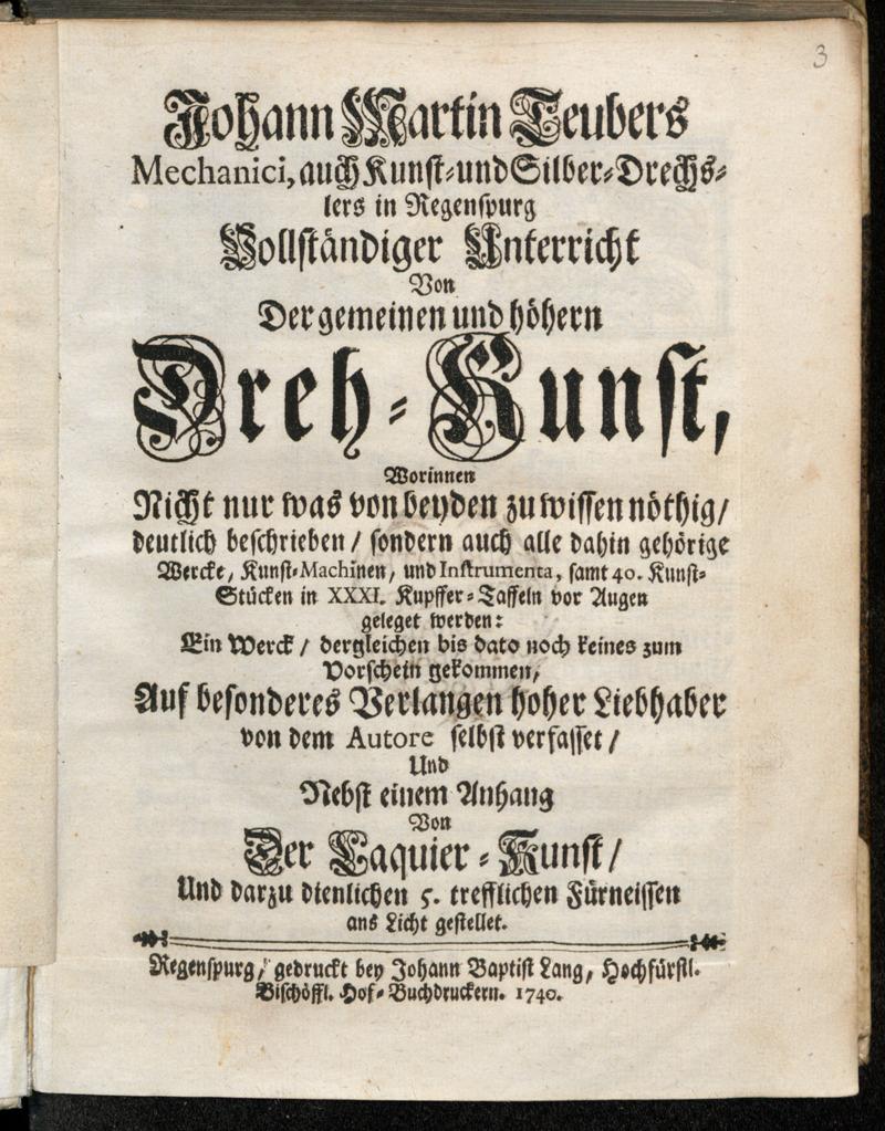 Johann Martin Teubers Mechanici, auch Kunst- und Silber-Drechslers in Regenspurg Vollständiger Unterricht Von Der gemeinen und höhern Dreh-Kunst